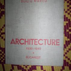 Arhitectura 1930-1940(textul este in limba franceza)/an 1946-Duiliu Marcu - Carte Arhitectura