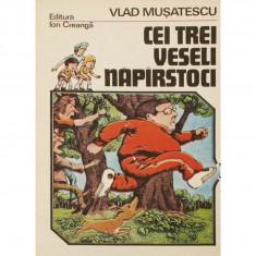 CEI TREI VESELI NAPIRSTOCI DE VLAD MUSATESCU, EDITURA ION CREANGA1985 - Carte educativa