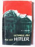 """""""ULTIMELE ZILE ALE LUI HITLER. Din istoria prabusirii Germaniei fasciste"""", G. L. Rozanov, 1963. Biblioteca de istorie OM, Alta editura"""