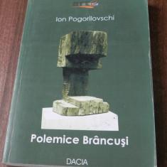 ION POGORILOVSCHI - POLEMICE BRANCUSI. CU REPLICI SI ECOURI - Carte sculptura