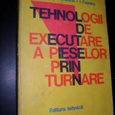 Tehnologii De Executare A Pieselor Prin Turnare - C. Stefanescu I. Cazacu - Carti Metalurgie