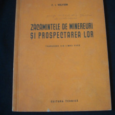 F. I. VOLFSON - ZACAMINTELE DE MINEREURI SI PROSPECTAREA LOR {1954} - Carti Metalurgie