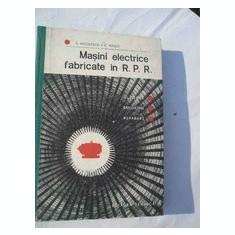 MASINI ELECTRICE FABRICATE IN R.P.R.DE E.NICOLESCU, C.RADUT, TIRAJ MIC, EDITURA TEHNICA 1965, STARE FOARTE BUNA - Carti Electrotehnica