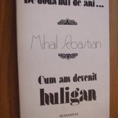 MIHAIL  SEBASTIAN - De doua Mii de Ani ... Cum am Devenit HULIGAN - 1990, 334 p.