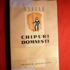 Iulian Vesper - Chipuri Domnesti - Prima Ed. 1944 - Carte Istorie