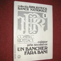 CALATOR PRIN SECOLUL XX - UN BANCHER FARA BANI - COSTIN C. KIRITESCU