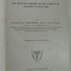 GHIRURGIA MILITARA DE URGENTA DIN PRIMUL RAZBOI MONDIAL ADAPTATA LA  VIATA CIVILA - GEORGE DE TARNOWSKY COLONEL PROF.UNIVERSITAR - ANUL 1926
