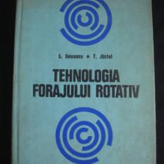 SEPTIMIU SEICEANU * TEODOR JUSTEL - TEHNOLOGIA FORAJULUI ROTATIV