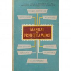 MANUAL DE PROTECTIA MUNCII 1962, CONSILIUL CENTRAL AL SINDICATELOR DIN R.P.R - Carti Industrie alimentara
