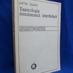 JUSTIN CEUCA - TEATROLOGIA ROMANEASCA INTERBELICA  - BUCURESTI - 1990