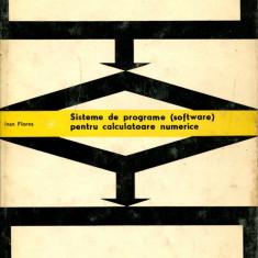 SISTEME DE PROGRAMARE(SOFTWARE)PENTRU CALCULATOARE NUMERICE DE IVAN FLORES, CARTONATA, 480 PAG, EDITURA TEHNICA 1966, STARE FOARTE BUNA - Carte software
