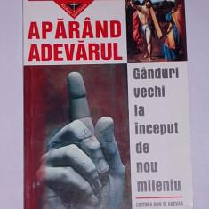 SERGIU GROSSU- APARAND ADEVARUL- GANDURI VECHI LA INCEPUT DE NOU MILENIU - Carti ortodoxe