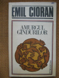 Emil Cioran - Amurgul gandurilor (Humanitas)