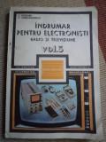 INDRUMAR PENTRU ELECTRONISTI VOL 3 radio si televiziune carte tehnica hobby, Alta editura