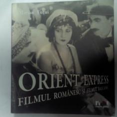 ORIENT EXPRES - FILMUL ROMANESC SI FILMUL BALCANIC - MARIAN TUTUI - Carte Cinematografie
