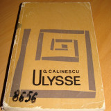 ULYSSE - G. Calinescu - Roman, Anul publicarii: 1967