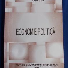ION BUCUR - ECONOMIE POLITICA - PLOIESTI - 2005 - Carte Economie Politica