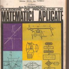 (C3882) CULEGERE DE PROBLEME DE MATEMATICI APLICATE DE N. TEODORESCU SI COLECTIVUL, BUCURESTI, 1976 - Carte Matematica