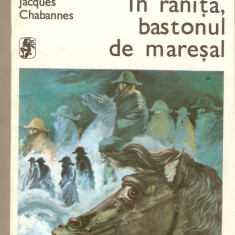 Jacques Chabannes-In ranita, bastonul de maresal - Roman, Anul publicarii: 1977
