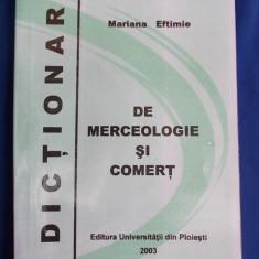 MARIANA EFTIMIE - DICTIONAR DE MERCEOLOGIE SI COMERT - PLOIESTI - 2003