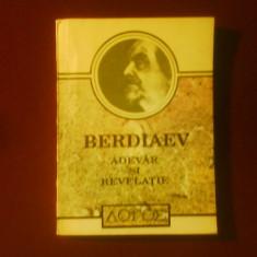 Nicolai Berdiaev Adevar si revelatie. Prolegomene la critica revelatiei - Carte Filosofie