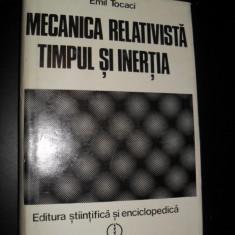 Emil Tocaci - Mecanica relativista, timpul si inertia