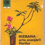 (C3230) IKEBANA - ARTA ARANJARII FLORILOR DE LAURA SIGARTEU PETRINA, EDITURA CERES, 1972 - Carte traditii populare didactica si pedagogica