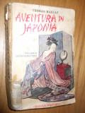 AVENTURA IN JAPONIA - Thomas Raucat - traducere: Lucia Demetrius, 1942,  294 p.