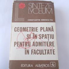GEOMETRIE PLANA SI IN SPATIU PENTRU ADMITERE IN FACULTATE - Constantin Ionescu-Tiu - Teste admitere facultate