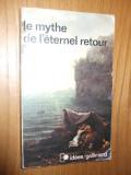 MIRCEA ELIADE - Le Mythe de L`eternel Retour Archetypes et Repetition -1969, Alta editura