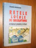 RETELE LOCALE DE CALCULATOARE * Arhitecturi prezente si viitoare  -- C. Bulaceanu --  [ 1995, 413p. ]