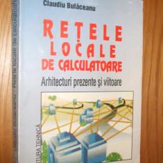 RETELE LOCALE DE CALCULATOARE * Arhitecturi prezente si viitoare -- C. Bulaceanu -- [ 1995, 413p. ] - Carte retelistica