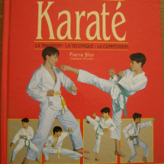 Pierre Blot - Le karate. La tradition. La technique. La competition (lb. franceza)