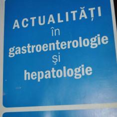 ACTUALITATI IN GASTROENTEROLOGIE SI HEPATOLOGIE SUB REDACTIA PROF. CAROL STANCIU JUNIMEA 2011 - Carte Gastroenterologie