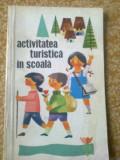 Activitatea turistica in scoala carte educativa copii turism editura CNEFS 1967, Alta editura