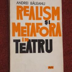REALISM SI METAFORA IN TEATRU - Andrei Baleanu - Carte traditii populare