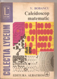 (C3274) CALEIDOSCOP MATEMATIC DE V. BOBANCU, EDITURA ALBATROS, 1979