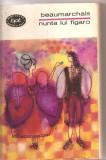 (C3237) NUNTA LUI FIGARO DE BEAUMARCHAIS, EDITURA PENTRU LITERATURA, 1967, TRADUCERE DE ANDA BOLDUR SI DE VALENTIN LIPATTI, PREFATA DE MIHAI MURGU