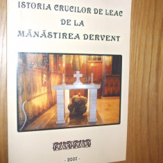 ISTORIA CRUCILOR DE LEAC DE LA MANASTIREA DERVENT  --  [ 2007,  91 p. cu imagini color si un pliant de prezentare ]