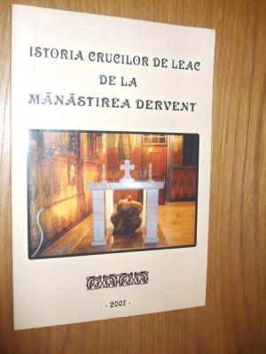 ISTORIA CRUCILOR DE LEAC DE LA MANASTIREA DERVENT  --  [ 2007,  91 p. cu imagini color si un pliant de prezentare ] foto