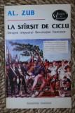 Al. Zub LA SFARSIT DE CICLU Despre impactul Revolutiei Franceze Ed. Inst. European 1994