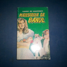 MAIESTATEA SA BANUL XAVIER DE MONTEPIN - Roman, Anul publicarii: 1994
