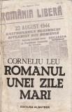 ROMANUL UNEI ZILE MARI - CORNELIU LEU , F