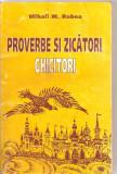 (C3346) PROVERBE SI ZICATORI. GHICITORI DE MIHAIL ROBEA, CASA EDITORIALA MUNTENIA, 1998