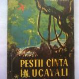 Arcady Fiedler - Pestii canta in Ucayali, Ed. Stiintifica, 1961, 188 pag. cu ilustratii + 1 harta - Carte de calatorie