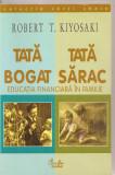 (C3331) TATA BOGAT, TATA SARAC DE ROBERT T. KIYOSAKI, EDITURA CURTEA VECHE, BUCURESTI, 2000, TRADUCERE DE IRINA MARGARETA NISTOR