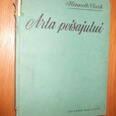 ARTA PEISAJULUI -- Kenneth Clark -- [ 1969, 144 pag. + 119 ilustratii ] - Carte Arhitectura