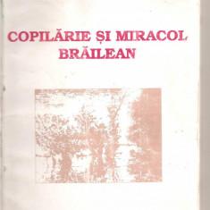 (C3353) COPILARIE SI MIRACOL BRAILEAN DE VASILE BANCILA, EDITURA ISTROS, BRAILA, 1996