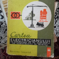 CARTEA ELECTRICIANULUI DE EXPLOATARE DE PE SANTIERELE DE CONSTRUCTII SI MONTAJ