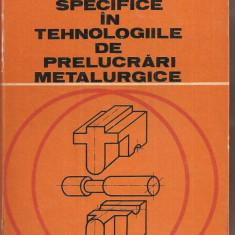 (C3312) REPREZENTARI SPECIFICE IN TEHNOLOGIILE DE PRELUCRARI METALURGICE DE T. IVANCEANU, I. CHIRA, V. BUZILA SI S. BADEA, EDP, 1980 - Carti Metalurgie